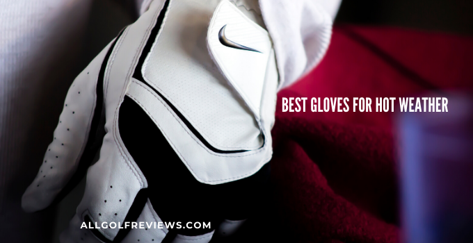 Best Gloves for Hot Weather