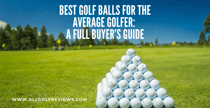 Best Golf Balls For Average Golfer