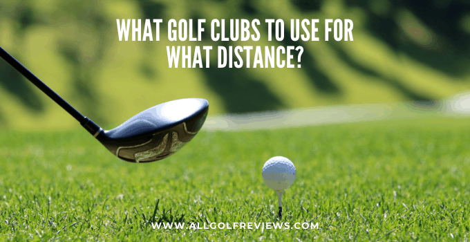 What golf clubs to use for what distance