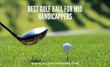 Best Golf Ball For Mid Handicapper