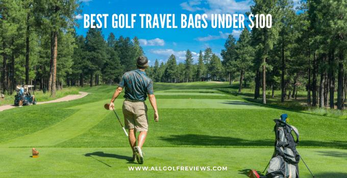 Best Golf Travel Bag Under $100 – Our Top 5