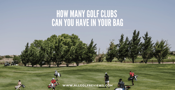 How Many Golf Clubs Can You Have In Your Bag