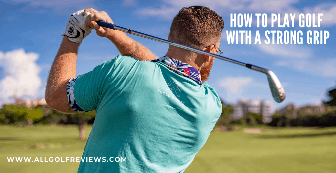 How To Play Golf With A Strong Grip