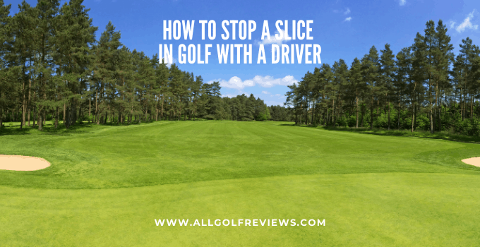 How To Stop A Slice In Golf With A Driver