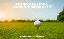 Best Golf Ball For 95 100 Mph Swing Speed