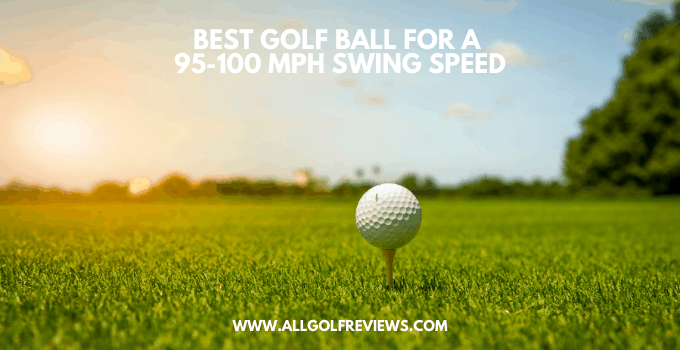 Best Golf Ball For 95 100 Mph Swing Speed