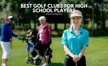 Best Golf Clubs for High School Players