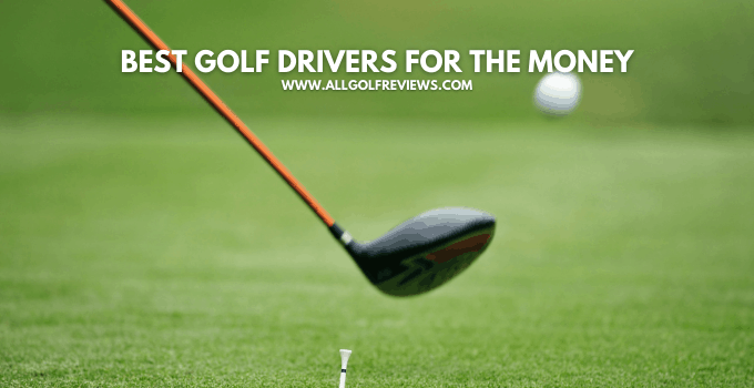 Best Golf Drivers For The Money