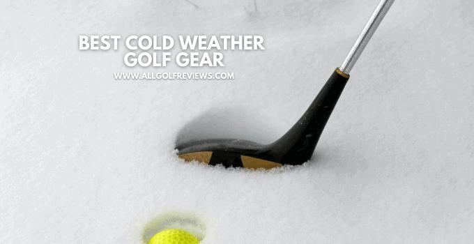 Best Cold Weather Golf Gear