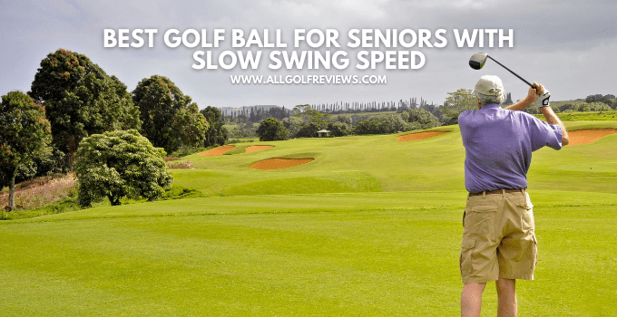 Best Golf Ball For Seniors With Slow Swing Speed
