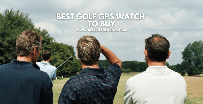 Best Golf GPS Watch To Buy