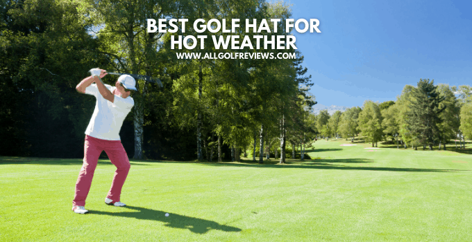 Best Golf Hat for Hot Weather