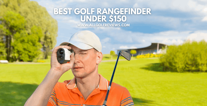 Best Golf Rangefinder Under $150