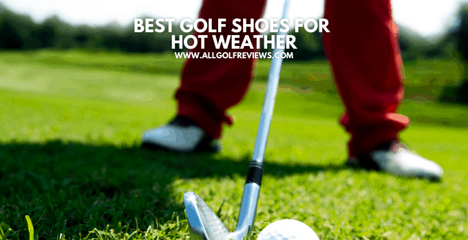 Best Golf Shoes For Hot Weather