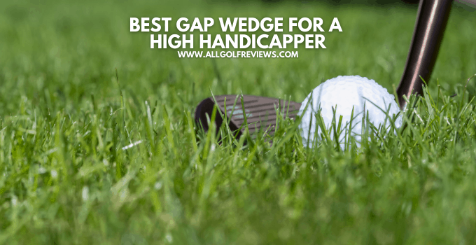 Best Gap Wedge For High Handicapper