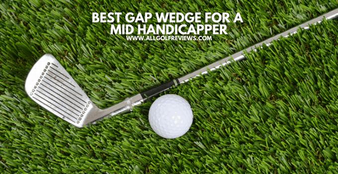 Best Gap Wedge For Mid Handicapper