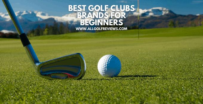 Best Golf Clubs Brands For Beginners