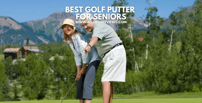 Best Golf Putter For Seniors