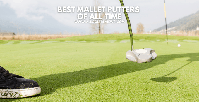 Best Mallet Putter Of All Time
