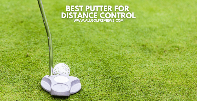 Best Putter for Distance Control