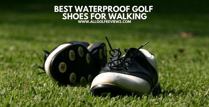 Best Waterproof Golf Shoes for Walking