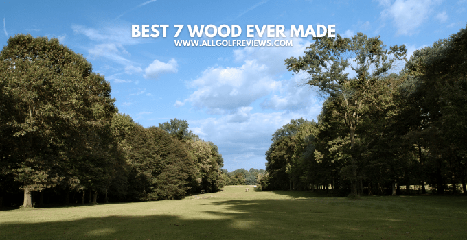 Best 7 wood ever made