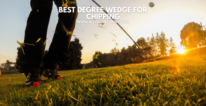 Best Degree Wedge For Chipping
