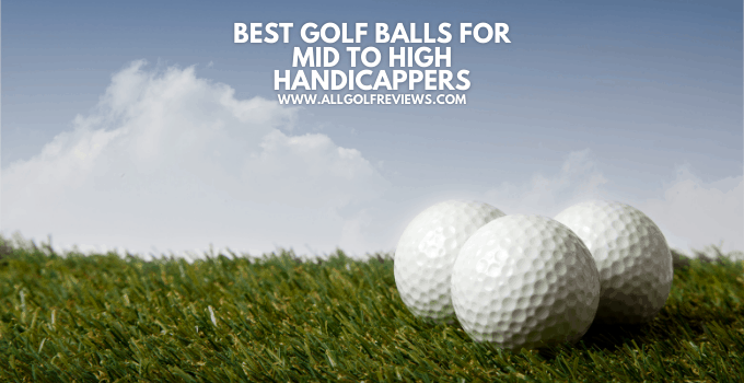Best Golf Balls for Mid to High Handicappers