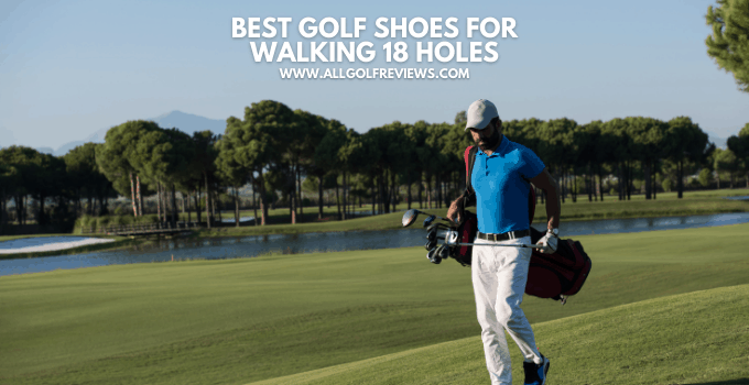 Best Golf Shoes for Walking 18 Holes