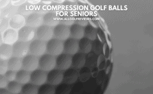 Low Compression Golf Balls For Seniors