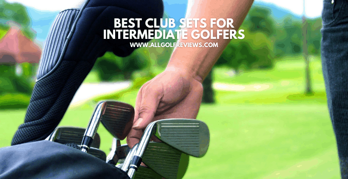 Best Club Sets For Intermediate Golfers
