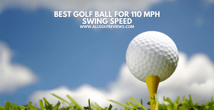 Best Golf Ball for 110 Mph Swing Speed