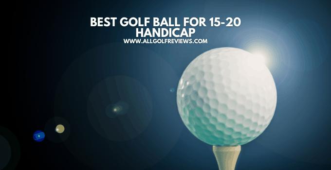 Best Golf Ball for 15-20 Handicap