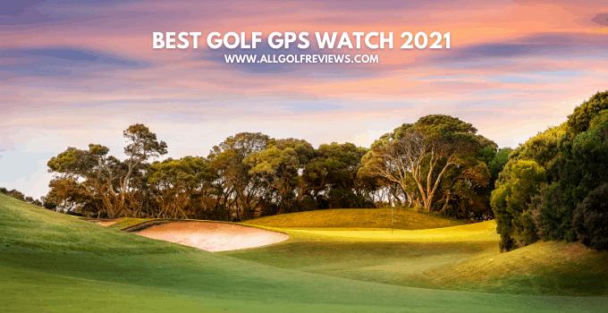 Best Golf GPS Watch 2021