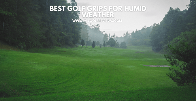 Best Golf Grips For Humid Weather