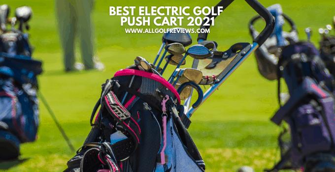 Best Electric Golf Push Cart 2021