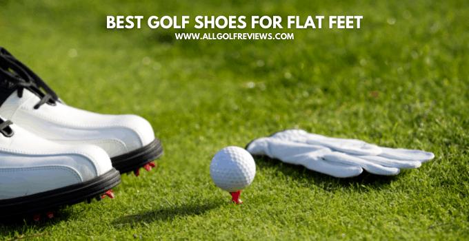 Best Golf Shoes For Flat Feet