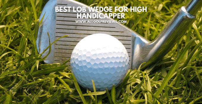 Best Lob Wedge For High Handicapper