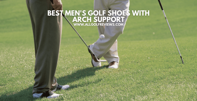 Best Men's Golf Shoes with Arch Support