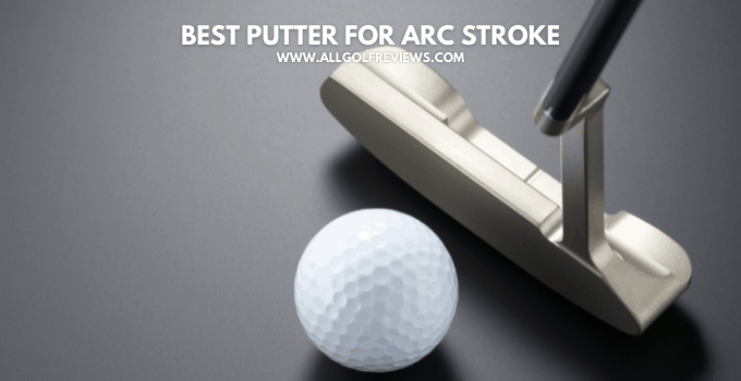 Best Putter for Arc Stroke