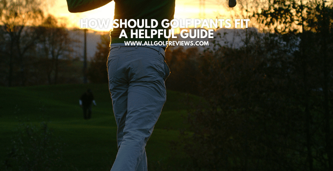 How Should Golf Pants Fit: A Helpful Guide