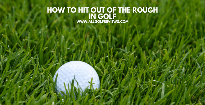 How To Hit Out Of The Rough In Golf