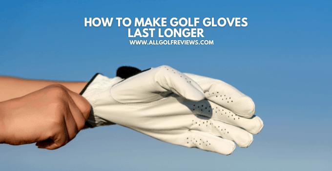 How to Make Golf Gloves Last Longer