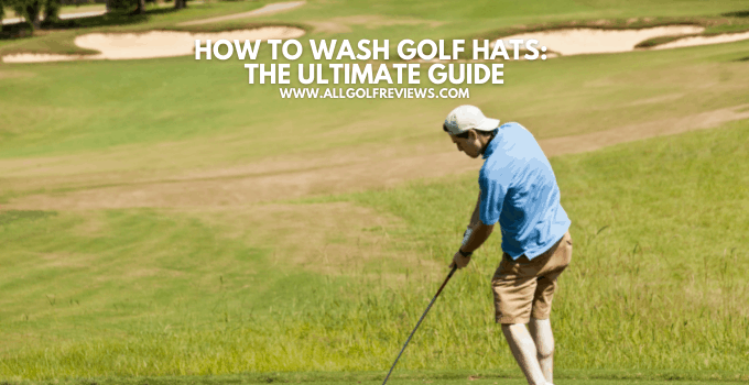 How to Wash Golf Hats: The Ultimate Guide