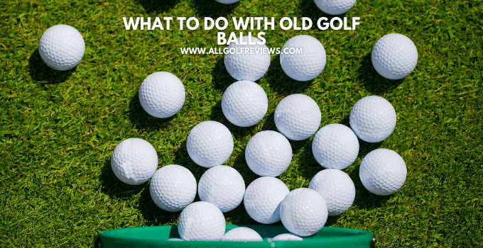 What To Do With Old Golf Balls