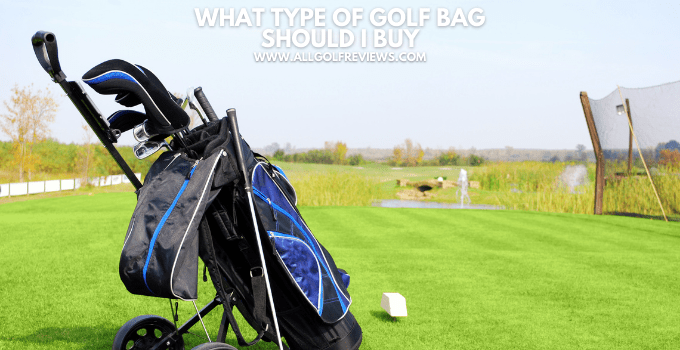 What Type of Golf Bag Should I Buy