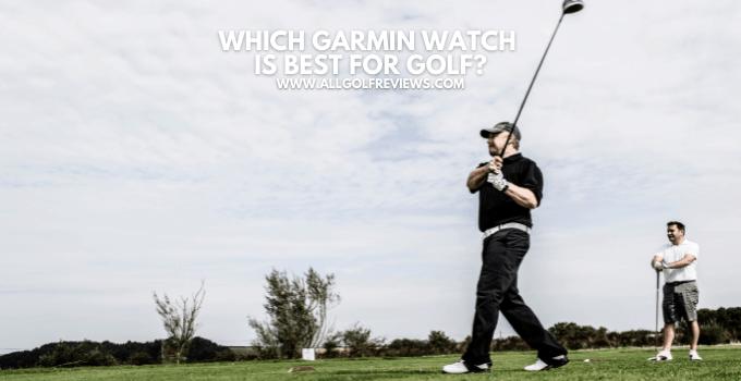 Which Garmin Watch is Best for Golf