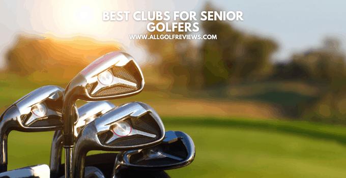 Best Clubs for Senior Golfers