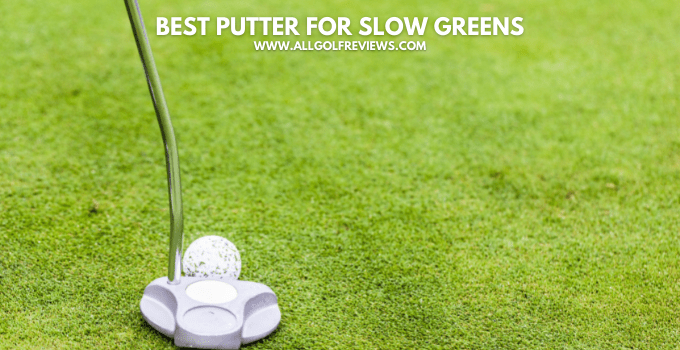 Best Putter for Slow Greens