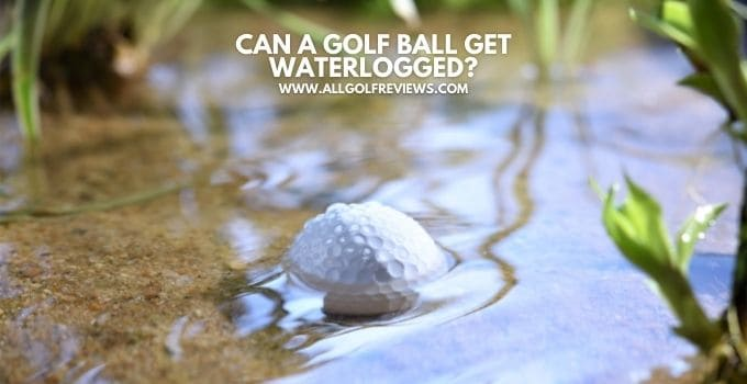 Can A Golf Ball Get Waterlogged
